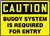 Caution - Buddy System Is Required For Entry