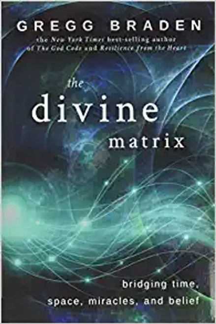 Divine Matrix:  Bridging Time, Space, Miracles, and Belief (Book)