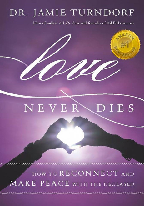 Love Never Dies: How To Reconnect and Make Peace With The Deceased - Autographed Copy