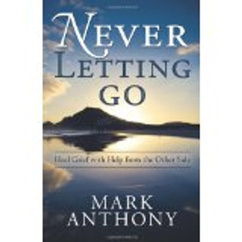 Never Letting Go: Heal Grief Help From The Other Side