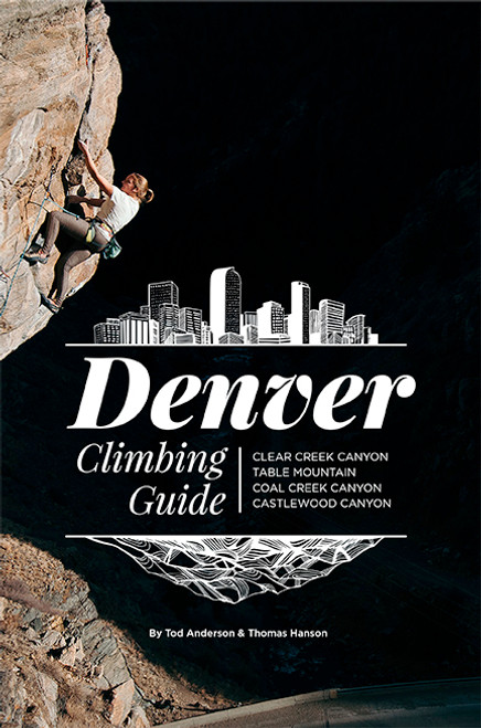 Denver Climbing Guide: Clear Creek, Table Mountain, Castlewood Canyon, Coal Creek Canyon