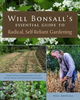 Will Bonsall's Essential Guide to Radical, Self-Reliant Gardening by Will Bonsall
