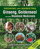 Growing and Marketing Ginseng, Goldenseal, and other Woodland Medicinals by Jeanine Davis and W. Scott Persons