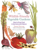 The Wildlife-Friendly Vegetable Gardener: How to Grow Food in Harmony with Nature by Tammi Hartung