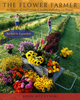 The Flower Farmer: An Organic Grower's Guide to Raising and Selling Cut Flowers, 2nd Edition by Lynn Byczynski