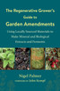 The Regenerative Grower's Guide to Garden Amendments: Using Locally Sourced Materials to Make Mineral and Biological Extracts and Ferments by Nigel Palmer