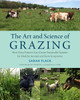 The Art and Science of Grazing: How Grass Farmers Can Create Sustainable Systems for Healthy Animals and Farm Ecosystems by Sarah Flack