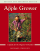 The Apple Grower: Guide for the Organic Orchardist, 2nd Edition by Michael Phillips