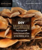 DIY Mushroom Cultivation by Willoughby Arevalo