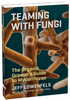 Teaming with Fungi by Jeff Lowenfels