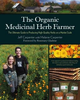 The Organic Medicinal Herb Farmer by Jeff Carpenter and Melanie Carpenter