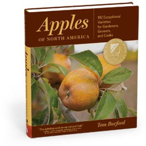 Apples of North America: Exceptional Varieties for Gardeners, Growers, and Cooks by Tom Burford
