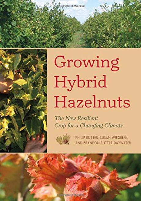 Growing Hybrid Hazelnuts byPhilip Rutter