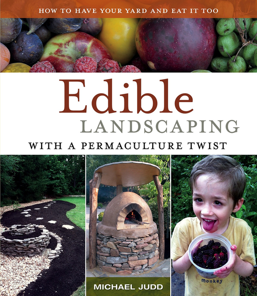 Edible Landscaping with a Permaculture Twist: How to Have Your Yard and Eat It Too by Michael Judd