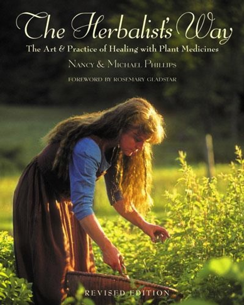 The Herbalist's Way: The Art and Practice of Healing with Plant Medicines by Nancy & Michael Phillips