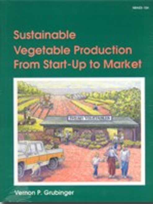 Sustainable Vegetable Production From Start-Up to Market by Vern