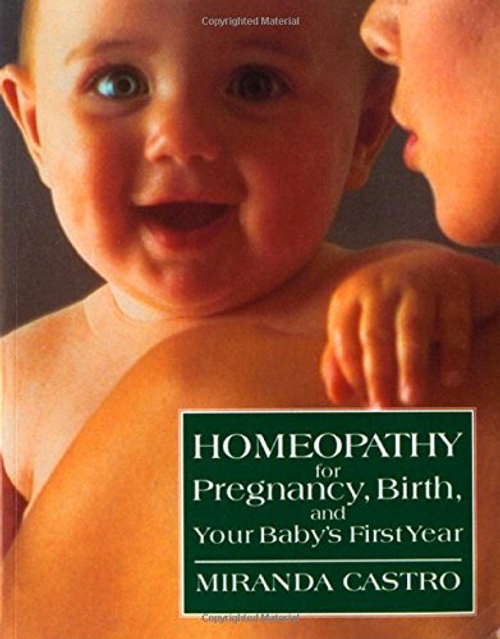 Homeopathy for Pregnancy, Birth, & Your Baby's First Year by Miranda Castro