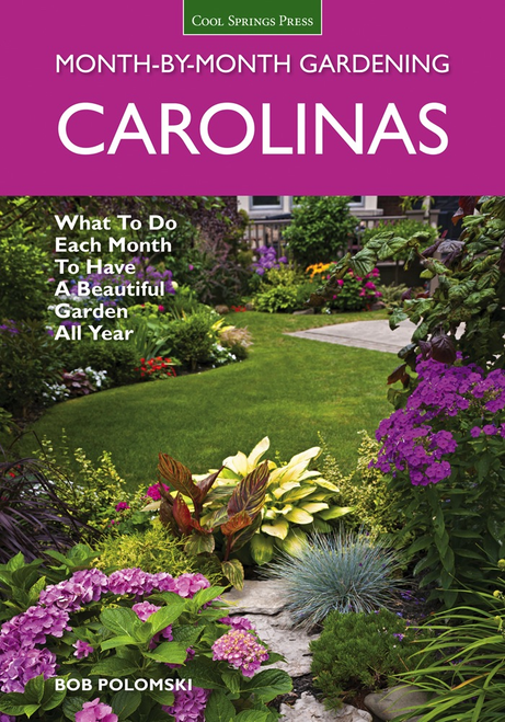 Carolinas Month-by-Month Gardening: What to Do Each Month to Have A Beautiful Garden All Year by Bob Polomski