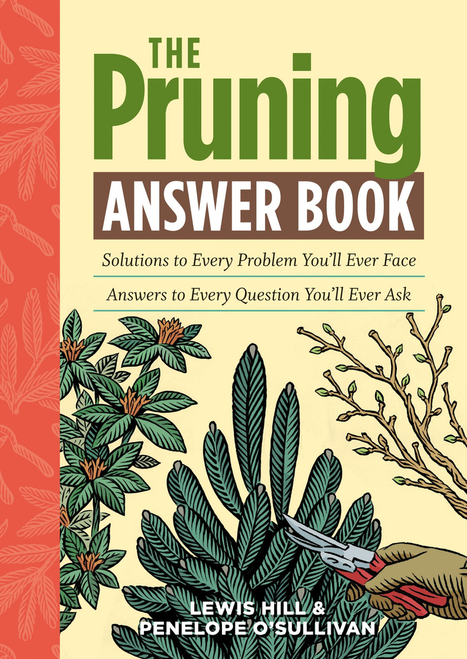 The Pruning Answer Book: Solutions to Every Problem You'll Ever Face; Answers to Every Question You'll Ever Ask by Lewis Hill, Penelope O'Sullivan