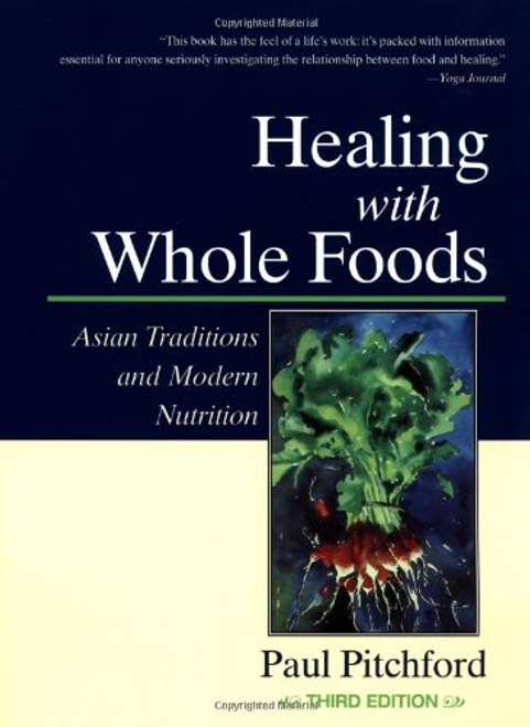 Healing with Whole Foods: Asian Traditions & Modern Nutrition by Paul Pitchford