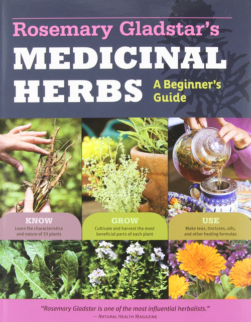 Rosemary Gladstar's Medicinal Herbs: A Beginner's Guide 33 Healing Herbs to Know, Grow, and Use by Rosemary Gladstar
