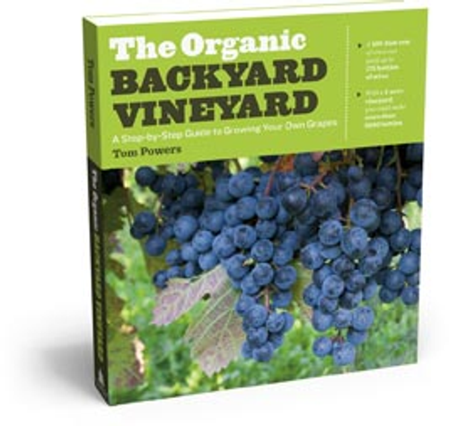 The Organic Backyard Vineyard: A Step-by-Step Guide to Growing Your Own Grapes by Tom Powers