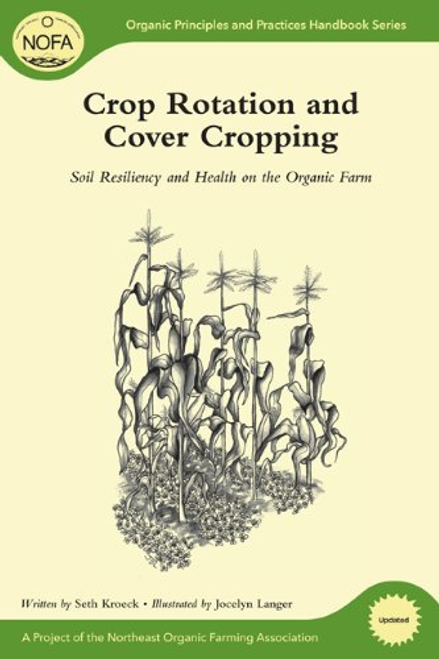 NOFA Guide: Crop Rotation and Cover Cropping: Soil Resiliency and Health on the Organic Farm by Seth Kroeck