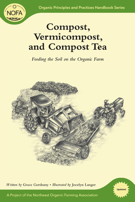 NOFA Guide: Compost, Vermicompost, and Compost Tea: Feeding the Soil on the Organic Farm by Grace Gershuny