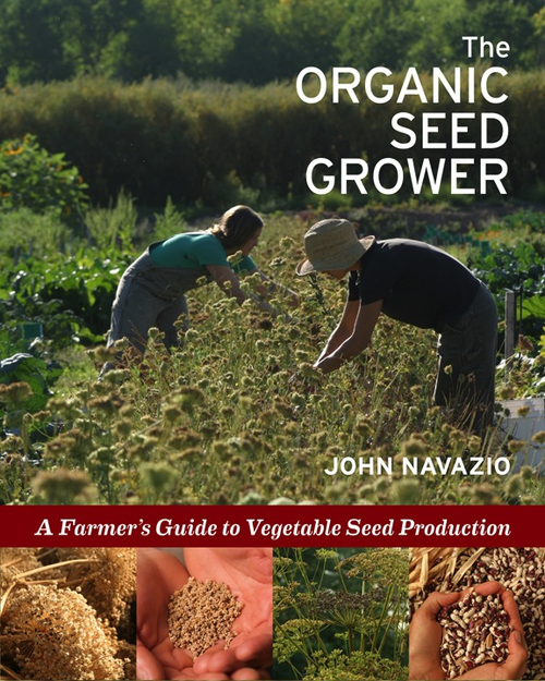 The Organic Seed Grower: A Farmer's Guide to Vegetable Seed Production by John Navazio