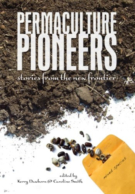 Permaculture Pioneers by Kerry Dawborn, Caroline Smith