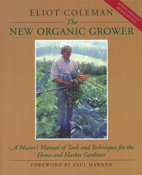 The New Organic Grower by Eliot Coleman