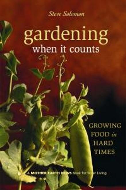 Gardening When It Counts: Growing Food in Hard Times by Steve Solomon