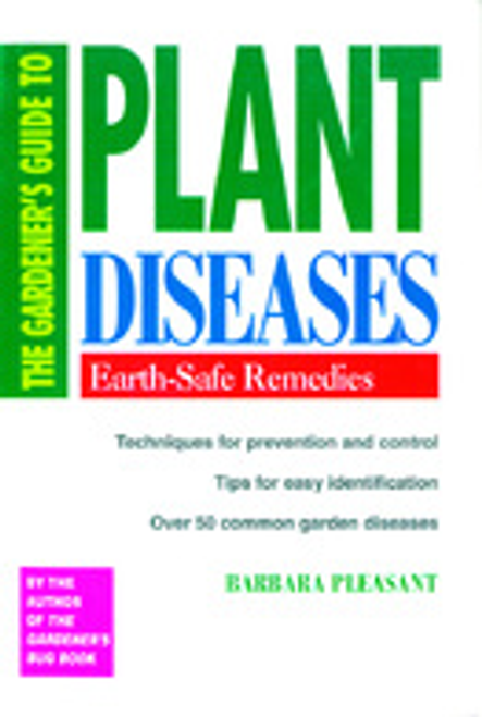 The Gardener's Guide to Plant Diseases by Barbara Pleasant