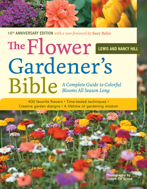 The Flower Gardener's Bible: A Complete Guide to Colorful Blooms All Season Long by Lewis Hill, Nancy Hill, and Joseph De Sciose