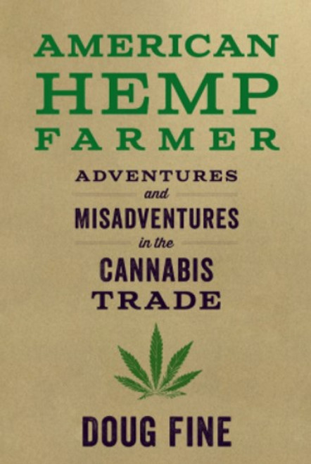 American Hemp Farmer: Adventures and Misadventures in the Cannabis Trade by Doug Fine