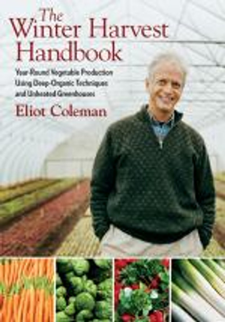 The Winter Harvest Handbook by Eliot Coleman