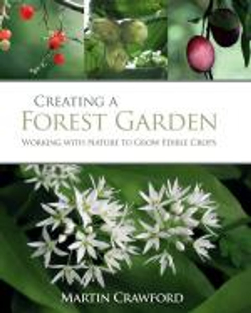 Creating a Forest Garden: Working with Nature to Grow Edible Cro