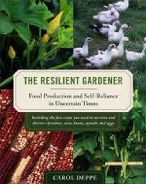 The Resilient Gardener: Food Production & Self-Reliance in Uncer