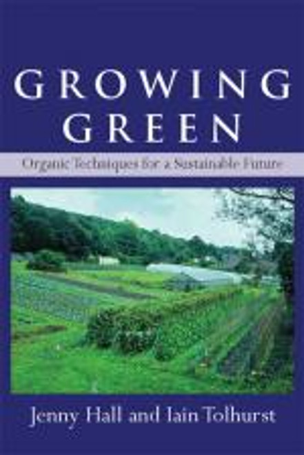 Growing Green by Jenny Hall & Iain Tolhurst