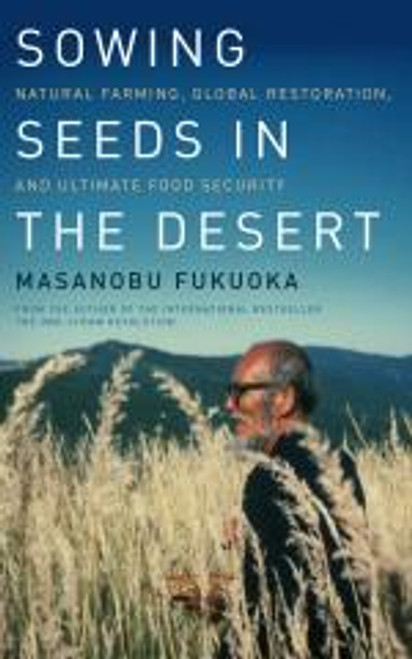 Sowing Seeds in the Desert by Masanobu Fukuoka