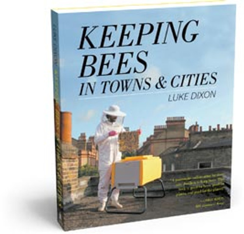 Keeping Bees in Towns and Cities by By Luke Dixon