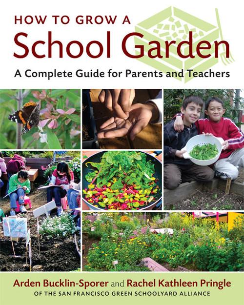 How to Grow a School Garden by Arden Bucklin-Sporer and Rachel Kathleen Pringle
