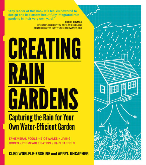 Creating Rain Gardens by Cleo Woelfle-Erskine and Apryl Uncapher