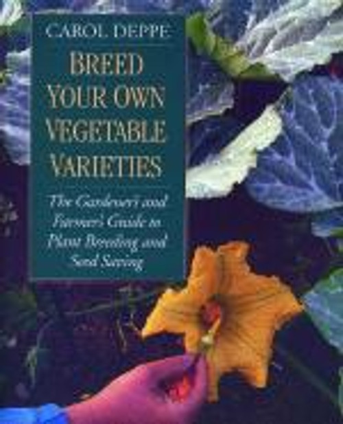 Breed Your Own Vegetable Varieties by Carol Deppe