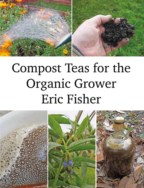 Compost Teas for the Organic Grower by Eric Fisher