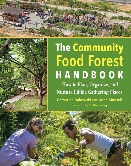 The Community Food Forest Handbook by Catherine Bukowski, John Munsell