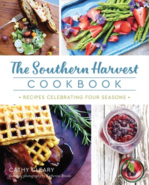 The Southern Harvest Cookbook: Recipes Celebrating Four Seasons by Cathy Cleary