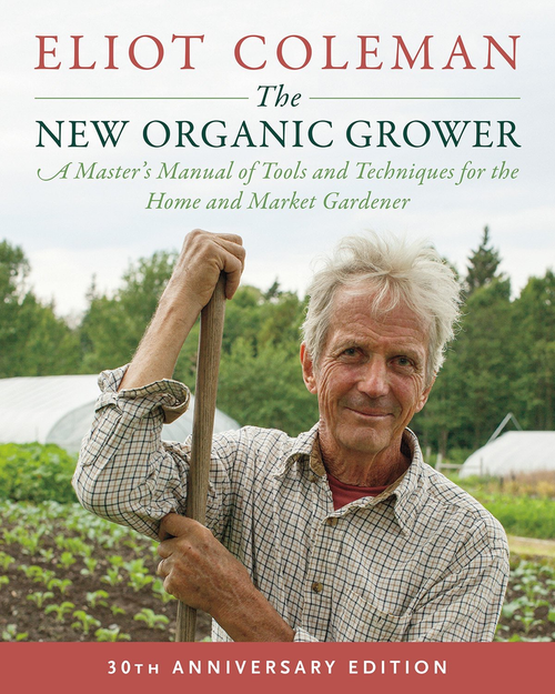 The New Organic Grower 3rd Edition by Eliot Coleman
