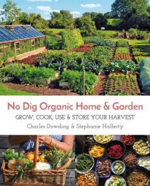No Dig Organic Home & Garden by Charles Dowding and Stephanie Hafferty