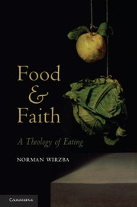 Food and Faith by Norman Wirzba